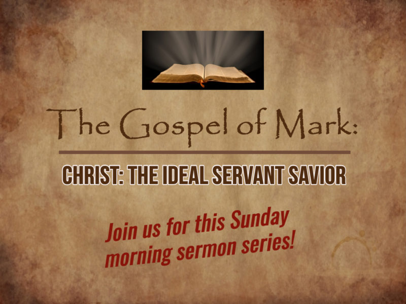 Surveying the Gospel of Mark: Christ the Ideal Servant Savior