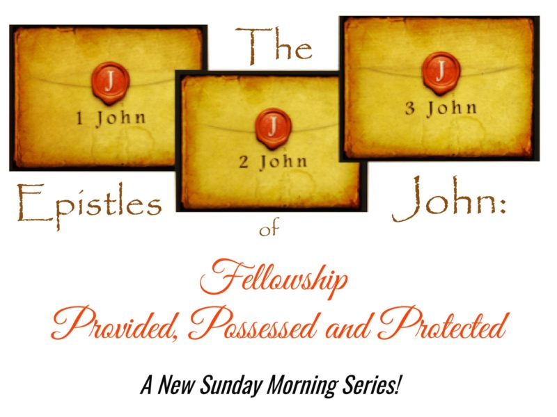 The Epistles of John: Fellowship Provided, Possessed and Protected